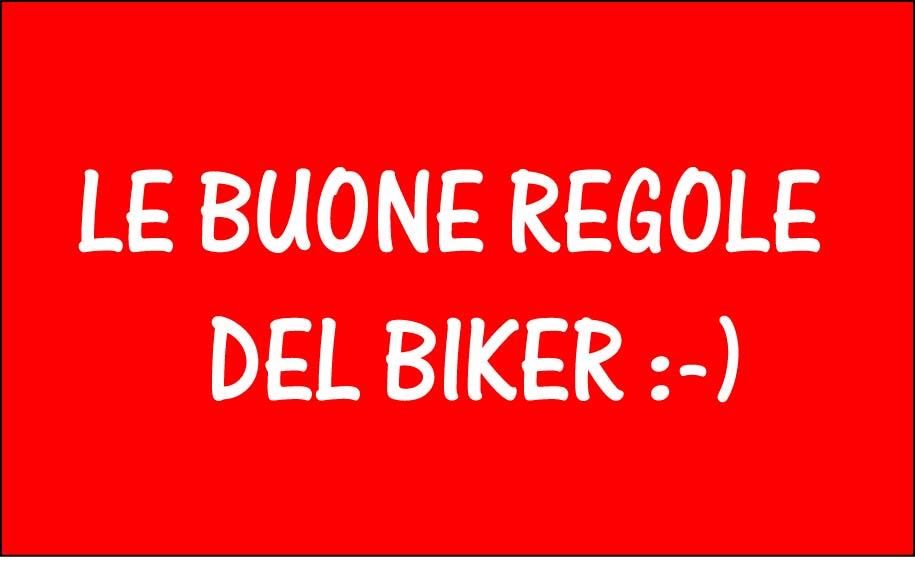 LE BUONE REGOLE DEL BIKER :-)